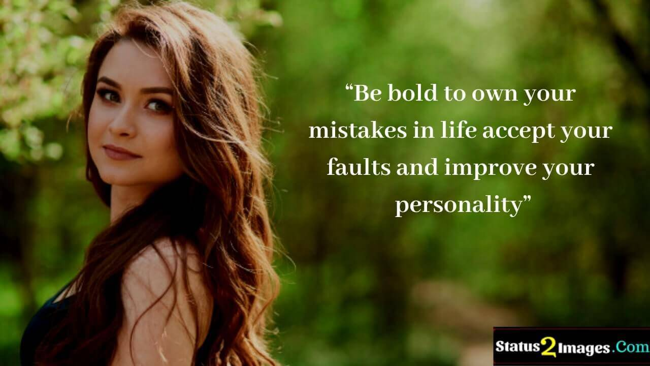 Be bold to own your mistakes in life accept your faults and improve your personality- Life Quotes