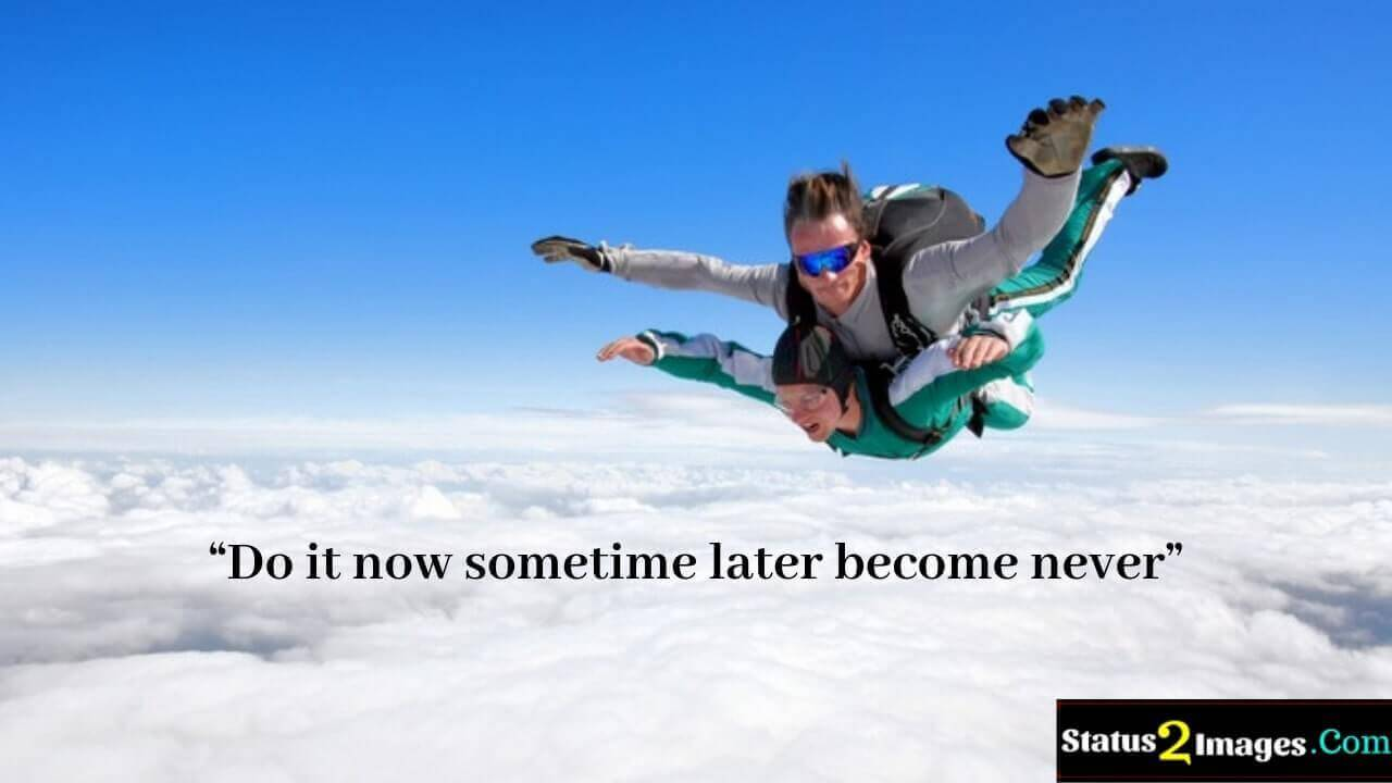 Do it now sometime later become never - Life Quotes