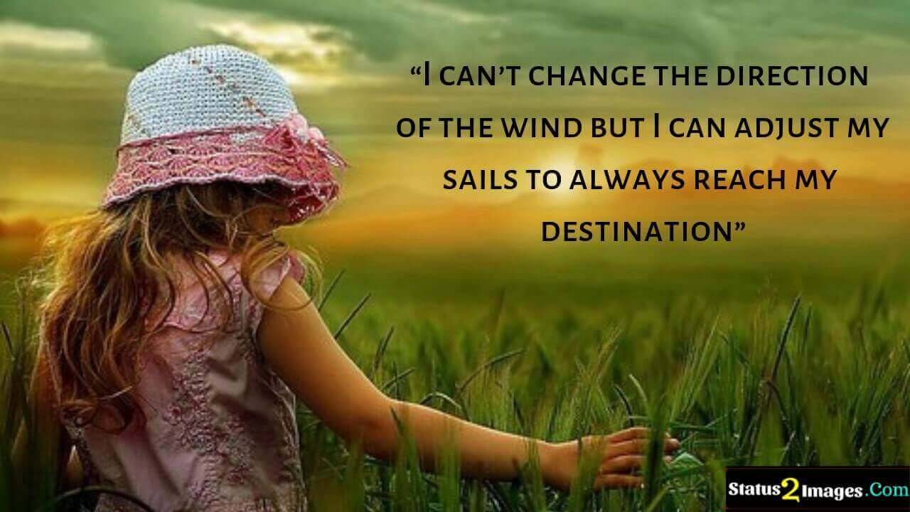 I can't change the direction of the wind but I can adjust my sails to always reach my destination -Motivational Quotes