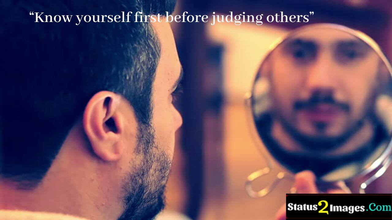 Know yourself first before judging others -Positive Quotes