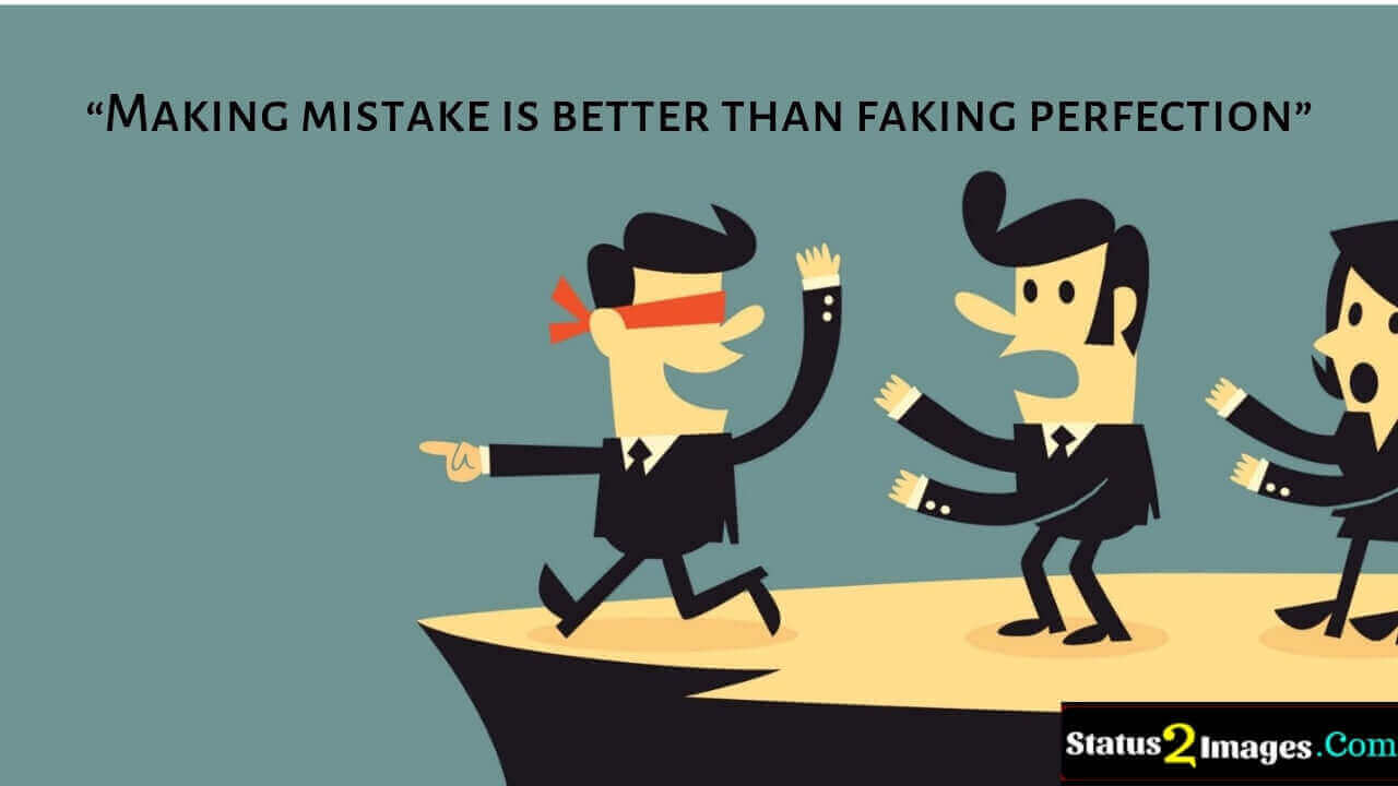 Making mistake is better than faking perfection -Motivational Quotes