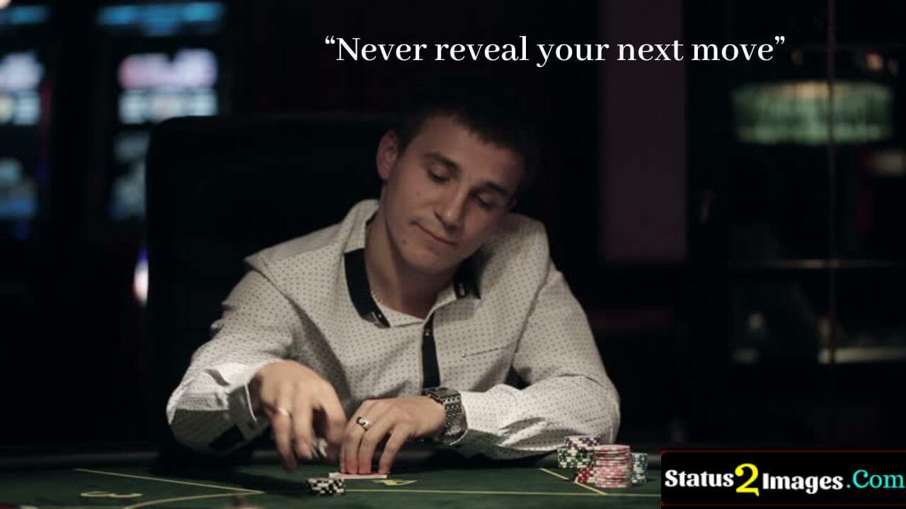 Never reveal your next move -Positive Quotes