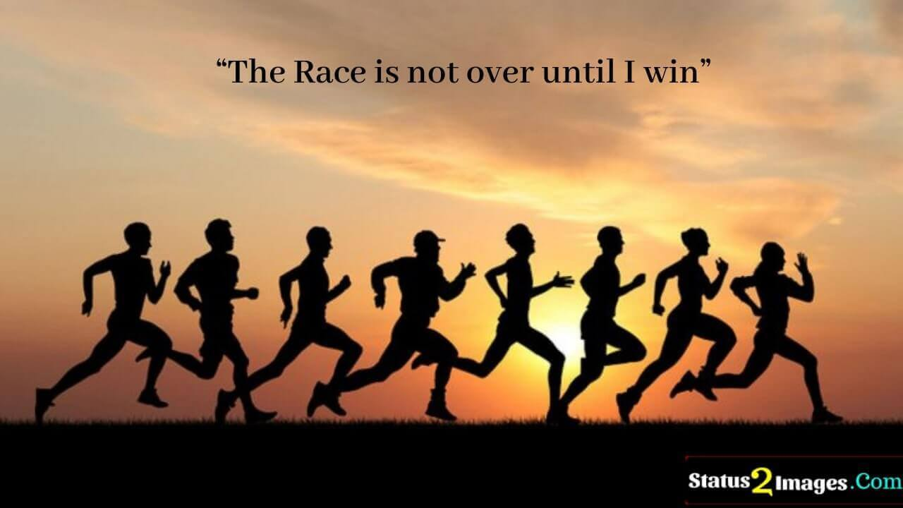 The Race is not over until I win -Motivational Quotes
