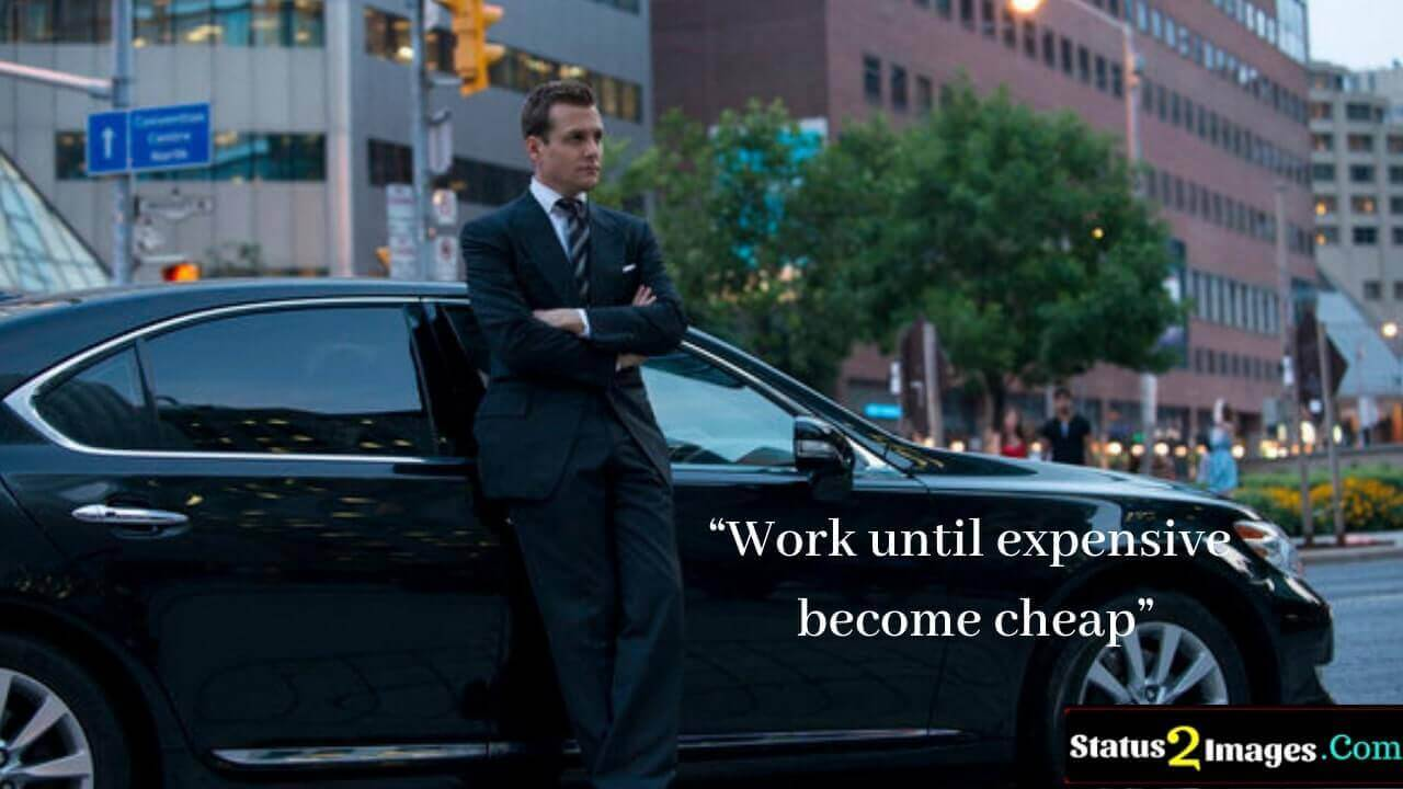 Work until expensive become cheap - Motivational Quotes