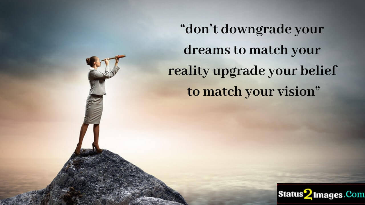 don't downgrade your dreams to match your reality upgrade your belief to match your vision - Life Quotes
