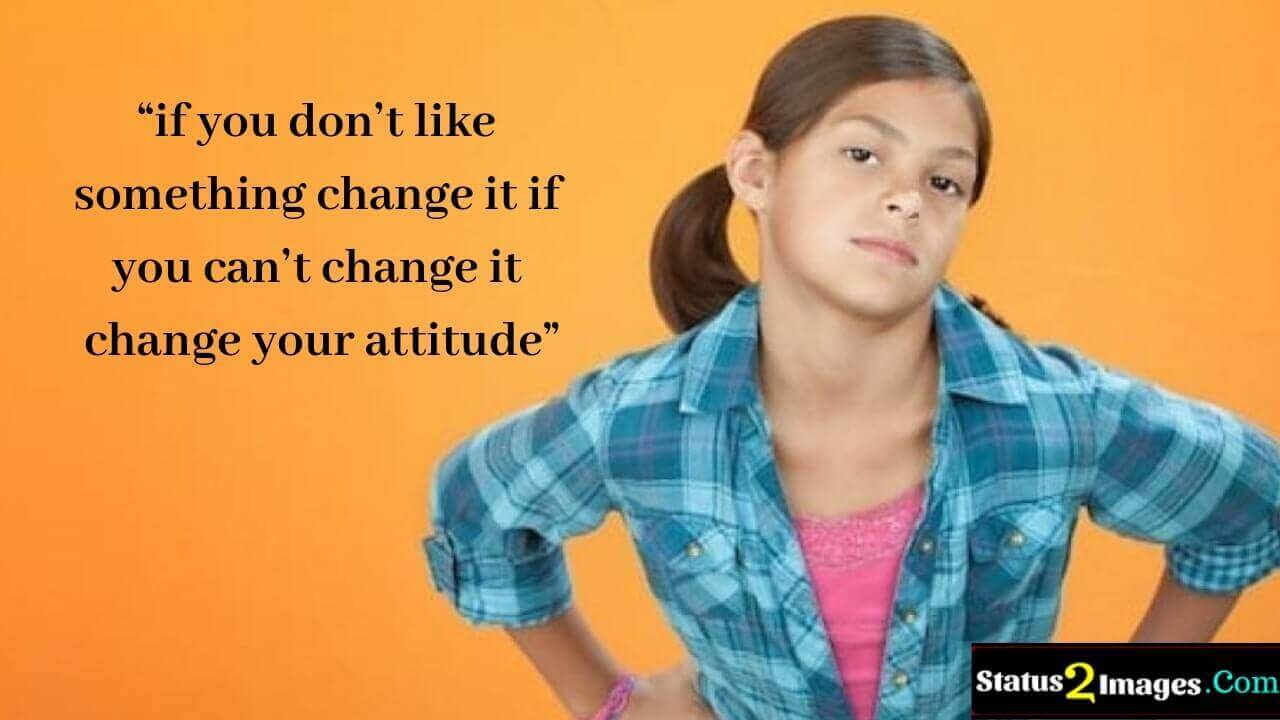 if you don't like something change it if you can't change it change your attitude - Life Quotes