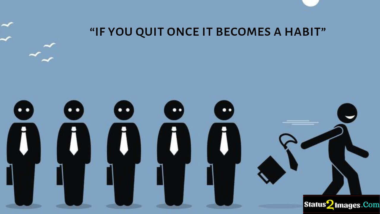 if you quit once it becomes a habit- Motivational Quotes