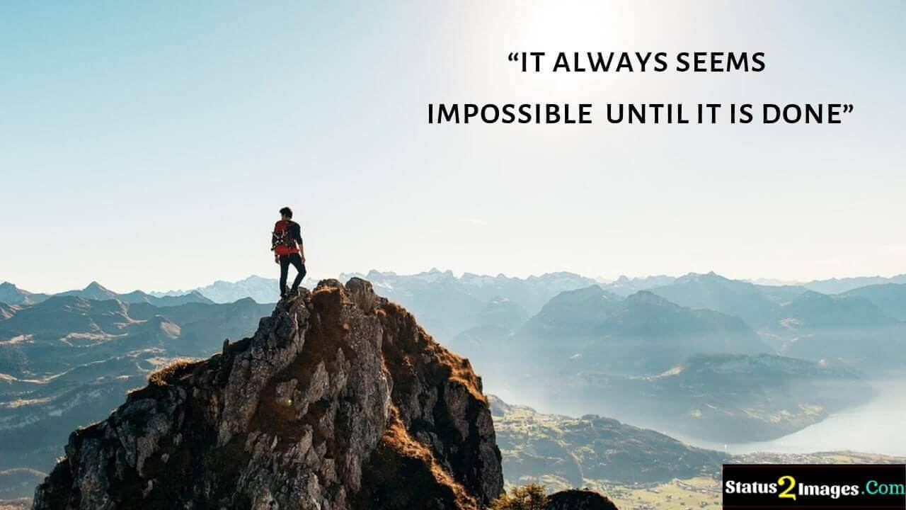 it always seems impossible until it is done - Motivational Quotes