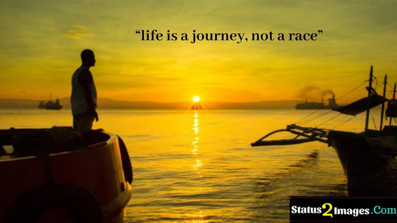life is a journey, not a race -Life Quotes