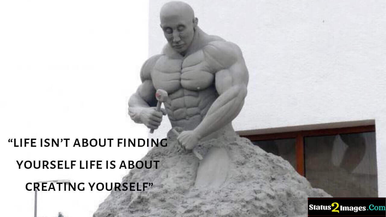 life isn't about finding yourself life is about creating yourself -Motivational Quotes