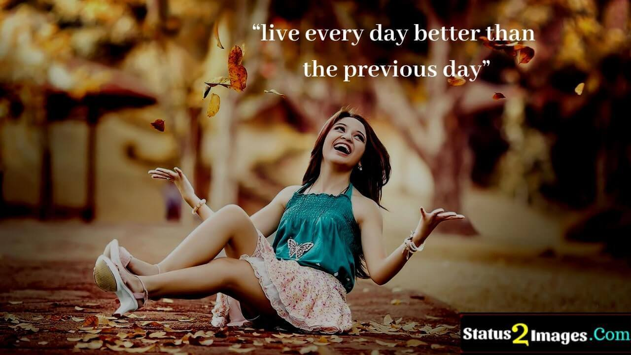 live every day better than the previous day - Life Quotes