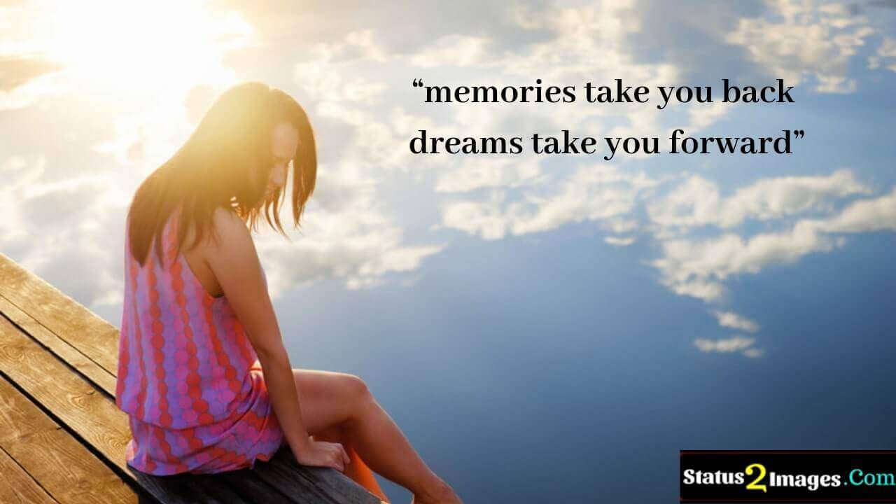 memories take you back dreams take you forward - Life Quotes