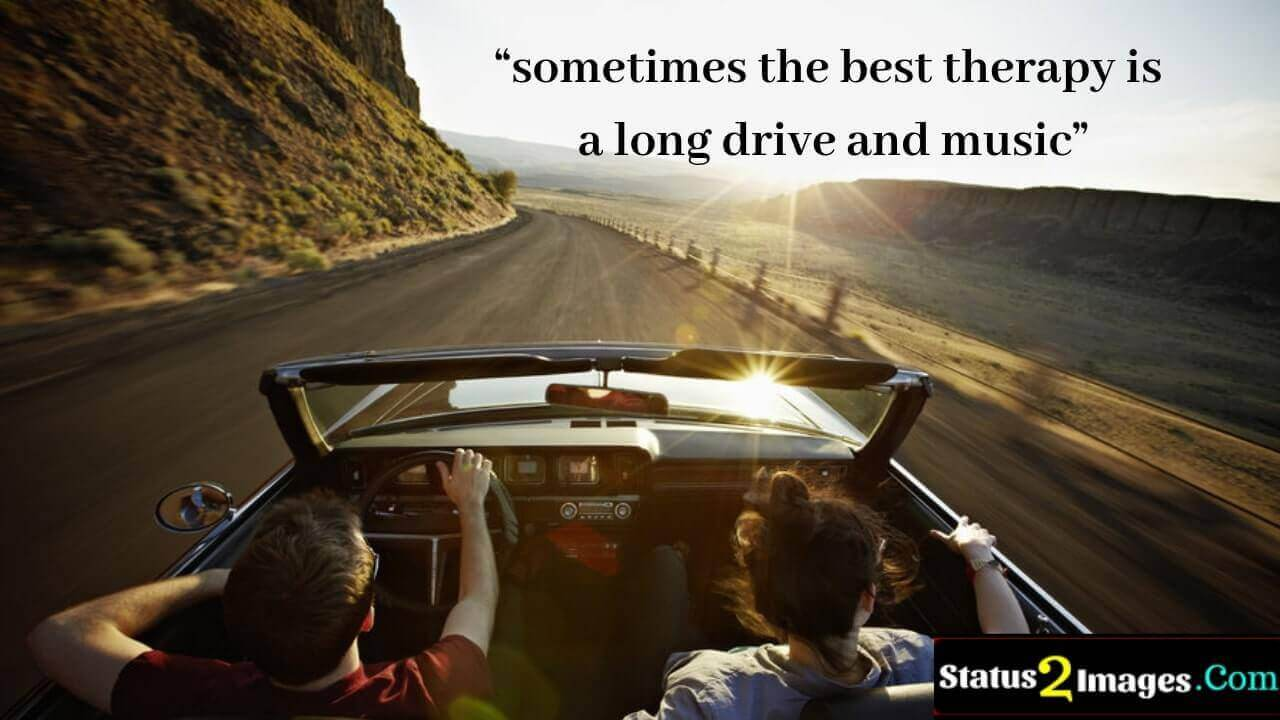 sometimes the best therapy is a long drive and music -Life Quotes