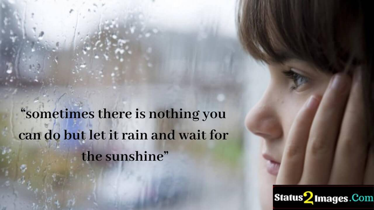 sometimes there is nothing you can do but let it rain and wait for the sunshine - Life Quotes