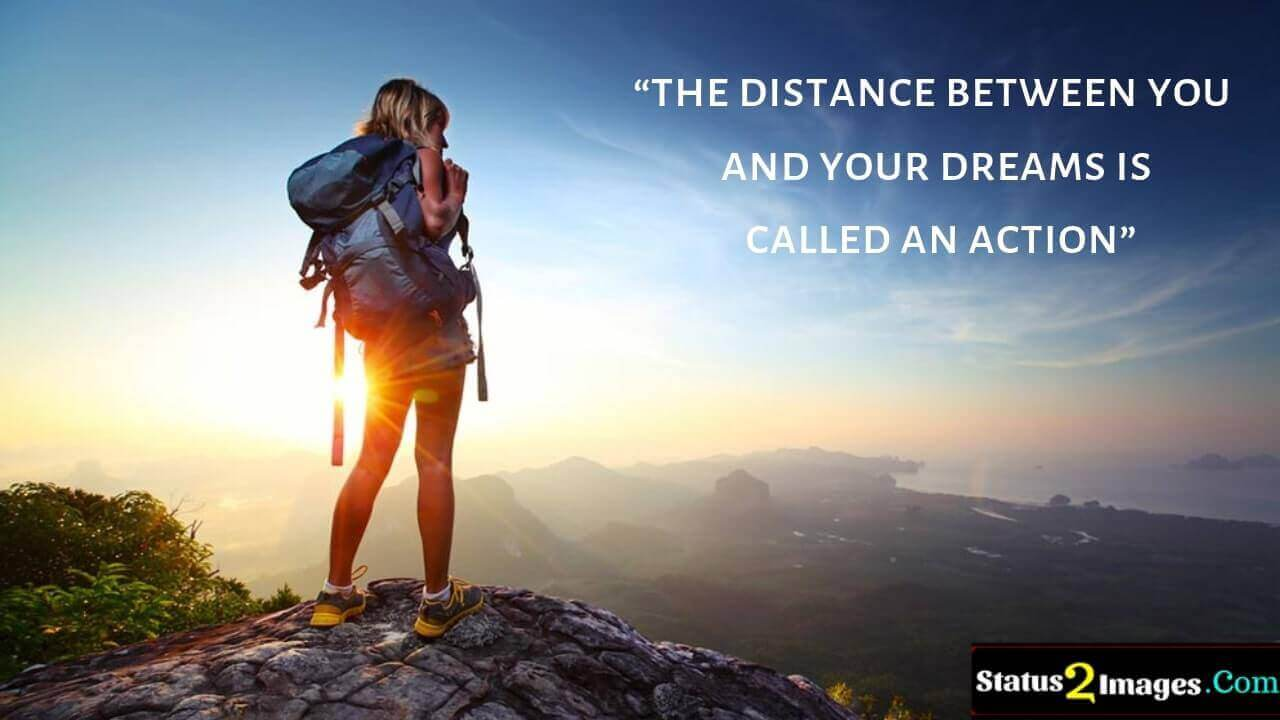 the distance between you and your dreams is called an action- Motivational Quotes