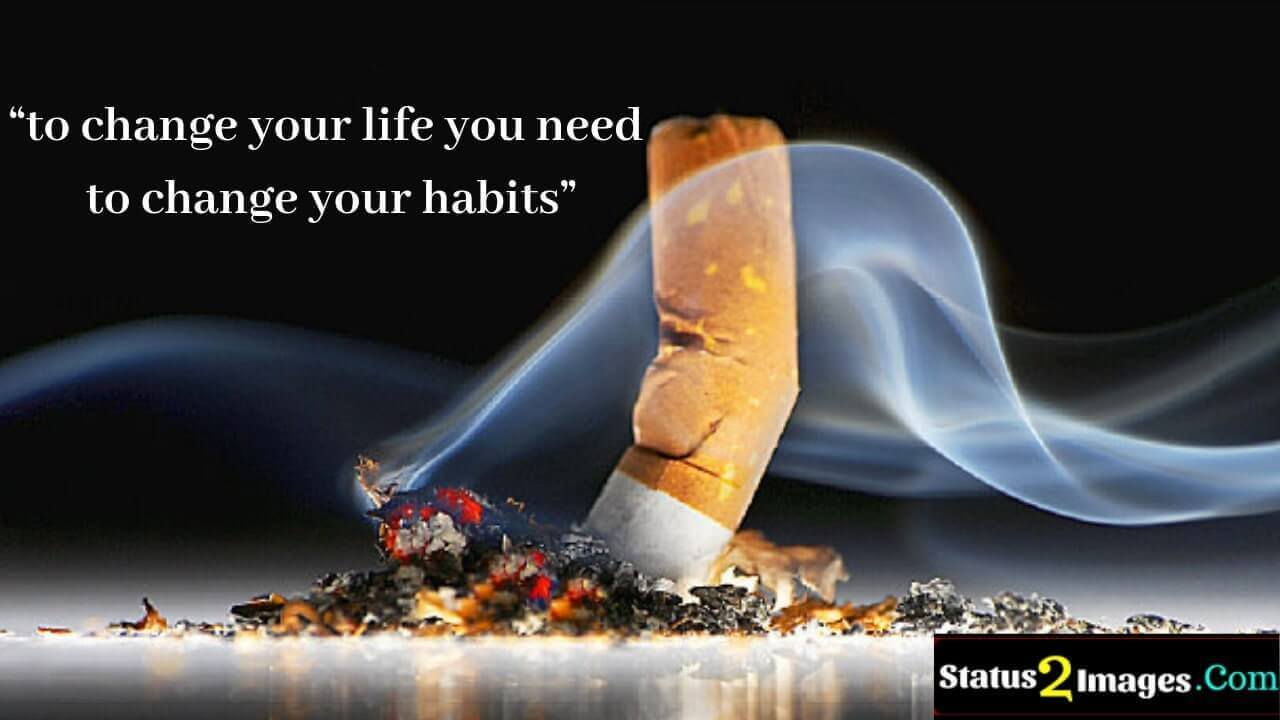 to change your life you need to change your habits- Life Quotes