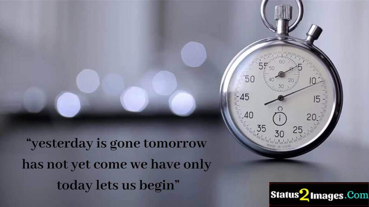 yesterday is gone tomorrow has not yet come we have only today lets us begin - Life Quotes