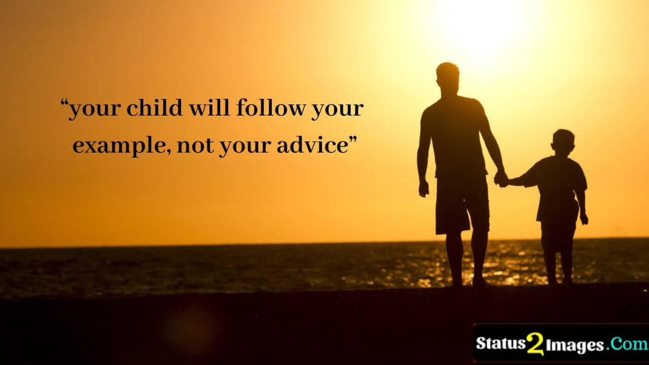 your child will follow your example, not your advice - Life Quotes